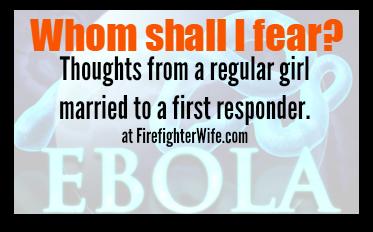 Ebola:  Whom shall I fear?