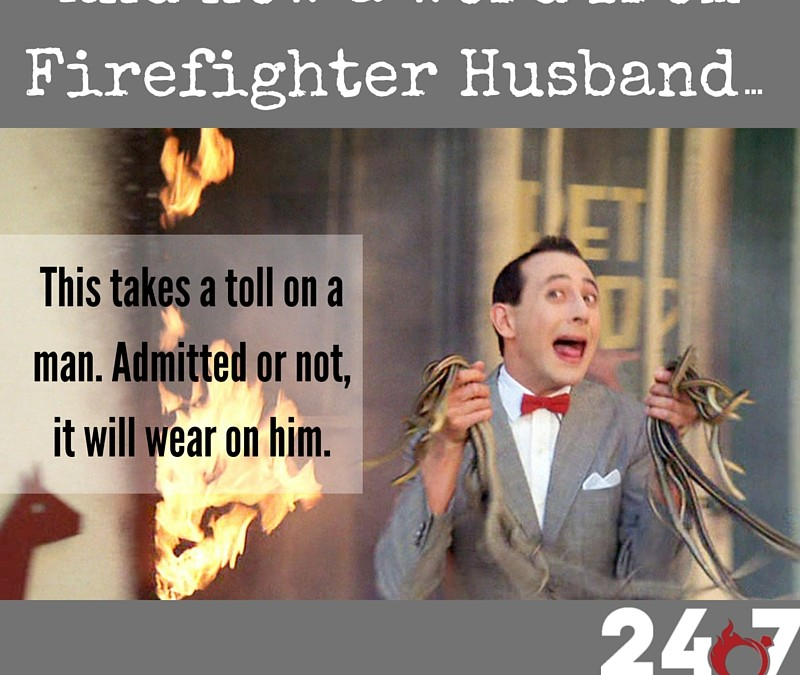 And Now a Word from Firefighter Husband