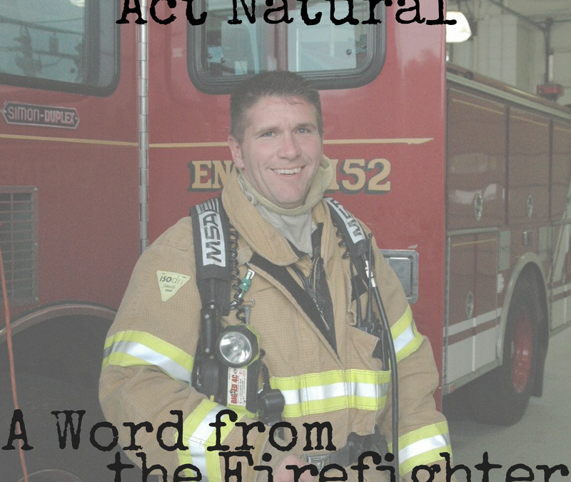 "Now a Word from Firefighter Husband – ""Act Natural"""