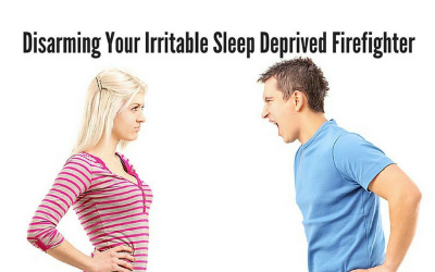 Disarming Your Irritable Sleep Deprived Firefighter