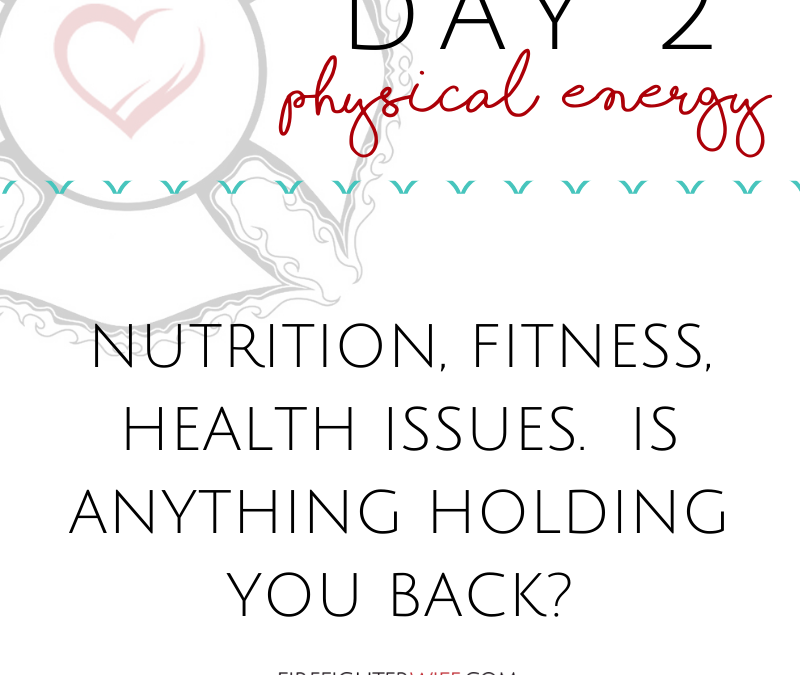 Five-Day Fill Up {Day 2} Physical Energy