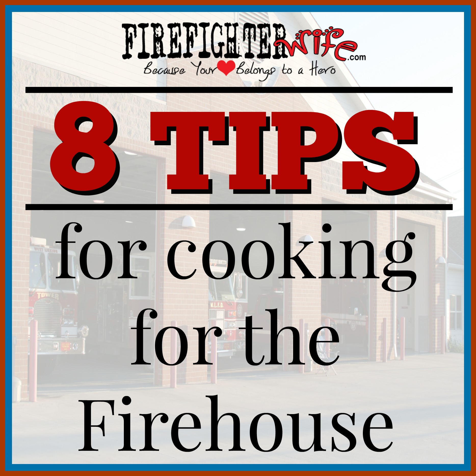8 Tips for Cooking for the Firehouse