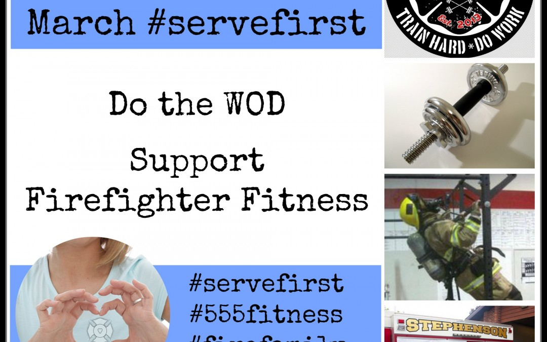 March #servefirst Do the WOD for Firefighter Fitness