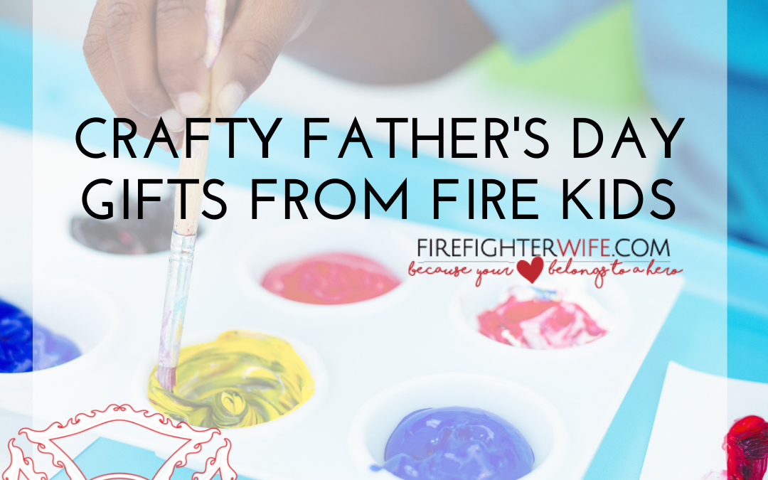 Father's Day for your Firefighter {Crafty gifts from kids}