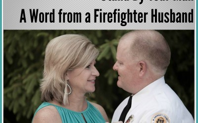 Stand By Your Man – A Word from a Firefighter Husband
