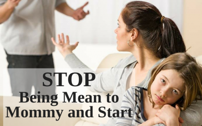 Stop Being Mean to Mommy and Start Leading