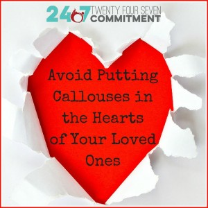 Avoid Putting Callouses in the Hearts of