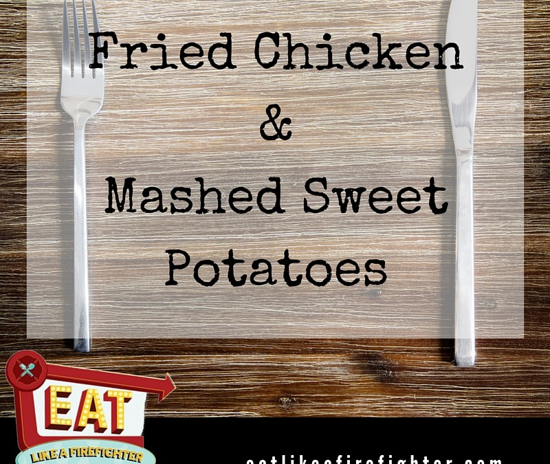 Fried Chicken & Mashed Sweet Potatoes