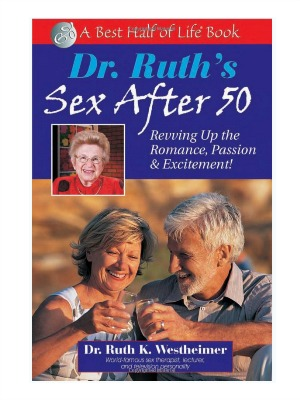Dr. Ruth's Sex After 50: Revving Up the Romance, Passion and Excitement! (Best Ha