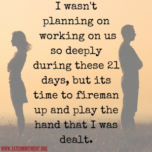 I wasn't planning on working on us so deeply during these 21 days, but its time to fireman up and play the hand that I was dealt.