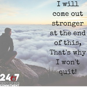 I will come out stronger at the end of this, That's why I won't quit!
