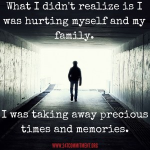 What I didn't realize is I was hurting myself and my family.