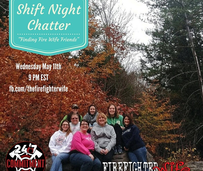 Shift Night Chatter – May 11 – Finding Fire Wife Friends