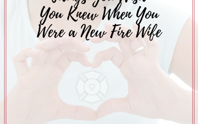 Things You Wish You Knew When You Were a New Fire Wife