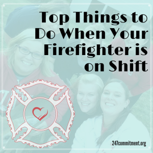 Top Things to Do When Your Firefighter is on Shift