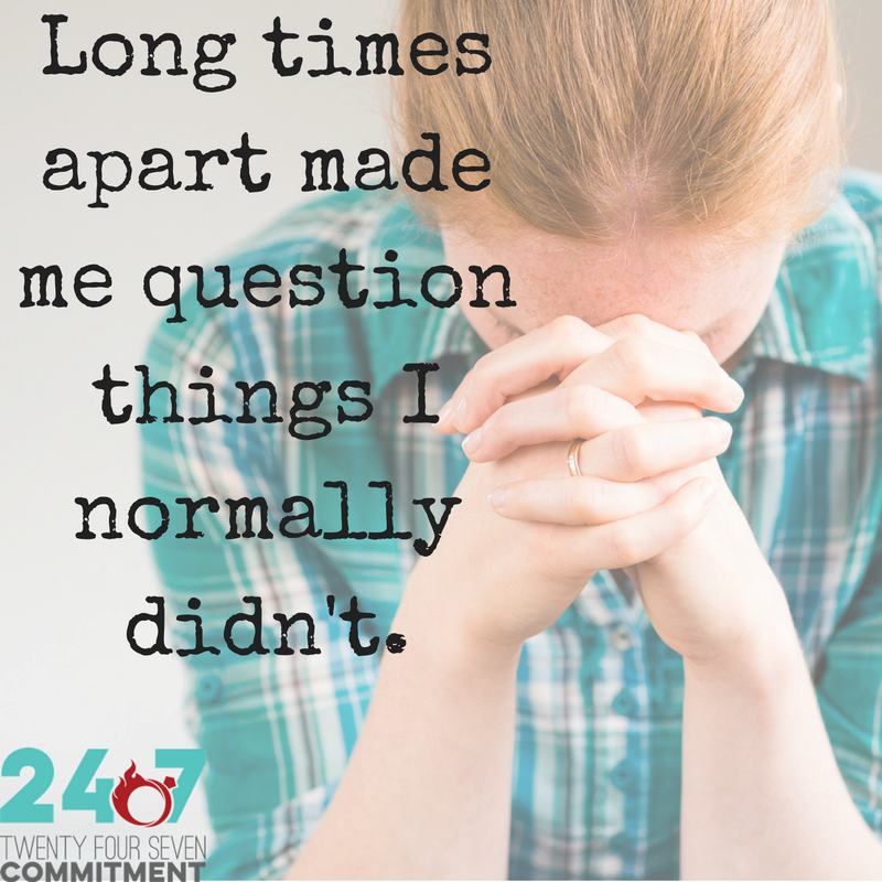 Long times apart made me question things I normally didn't. (2)