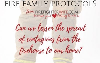 Fire Family Protocols:  Lessen the Spread of Contagions from the Firehouse to Home