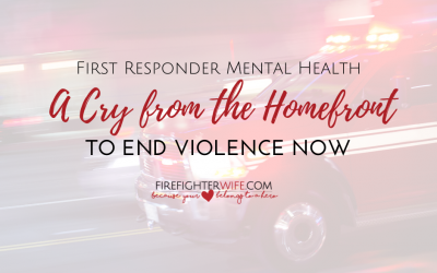 A Cry For Help From The Homefront of the First Responder Mental Health Crisis
