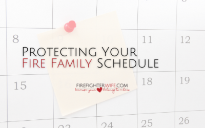 Back Off!  That's Our Time –  Protecting Your Fire Family Schedule
