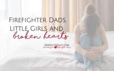 Firefighter Dads, Little Girls and Broken Hearts